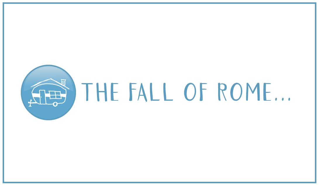 The Fall Of Rome...Or so we thought - The Camper House